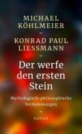 Michael Köhlmeier u. Konrad Paul Liessmann - Der werfe den ersten Stein. Mythologisch-philosophische Verdammungen